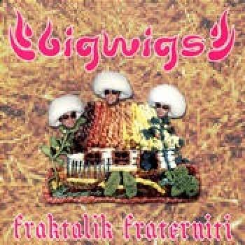 Bigwigs: Fraktalik Fraterniti