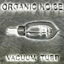 Organic Noise: Vacuum Tube