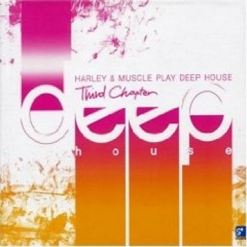 deep house - HARLEY & MUSCLE PLAY DEEP HOUSE/ 3RD CHAPTER